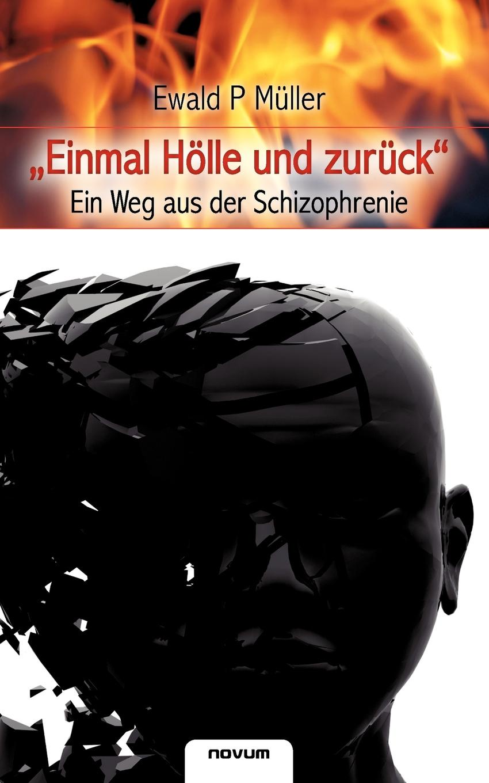 Ewald P. Muller Einmal Holle Und Zuruck - Ein Weg Aus Der Schizophrenie der weg zuruck