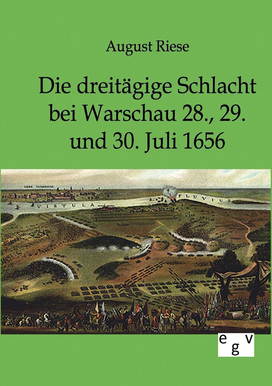 August Riese Die dreitagige Schlacht bei Warschau 28., 29. und 30. Juli 1656 johann ludwig kriele schlacht bei kunersdorf