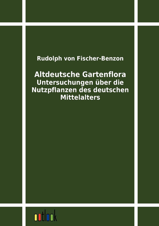 Rudolph von Fischer-Benzon Altdeutsche Gartenflora цены