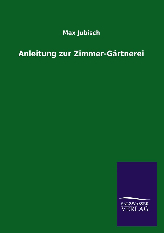 Max Jubisch Anleitung zur Zimmer-Gartnerei
