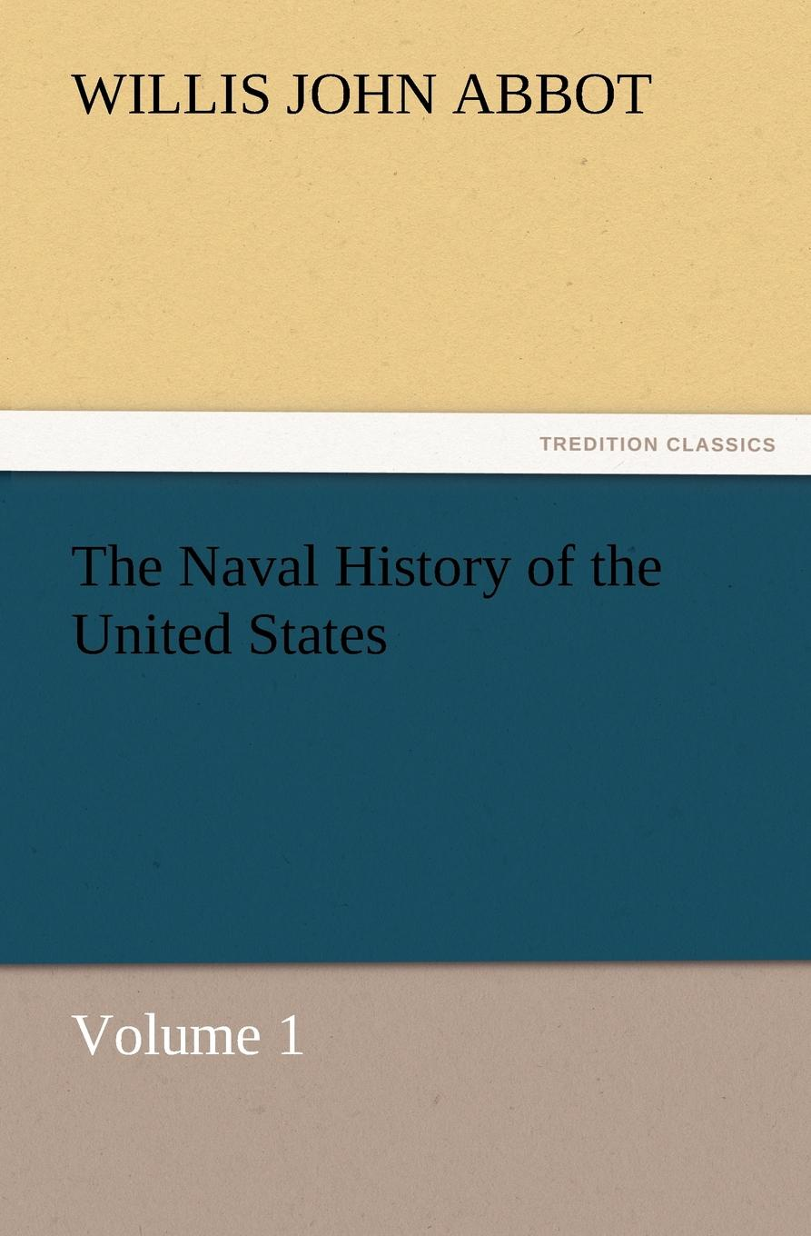 Willis J. Abbot The Naval History of the United States Volume 1 abbot willis john the naval history of the united states volume 2
