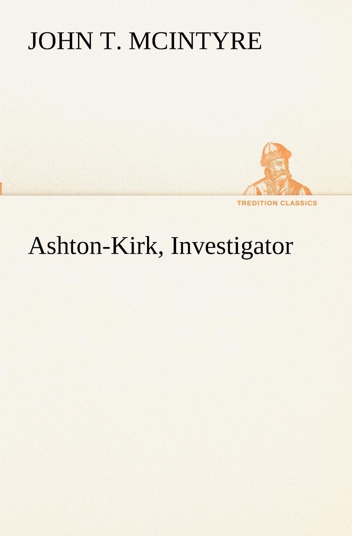 John T. McIntyre Ashton-Kirk, Investigator