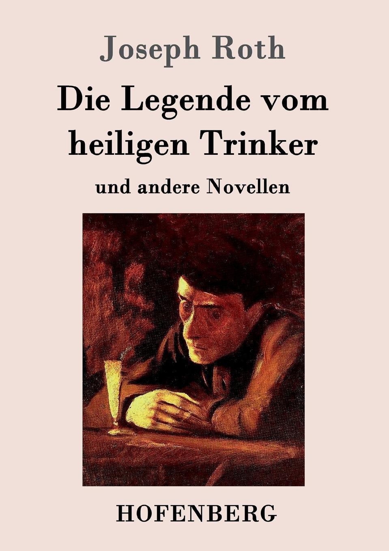 Joseph Roth Die Legende vom heiligen Trinker die legende vom heiligen trinker
