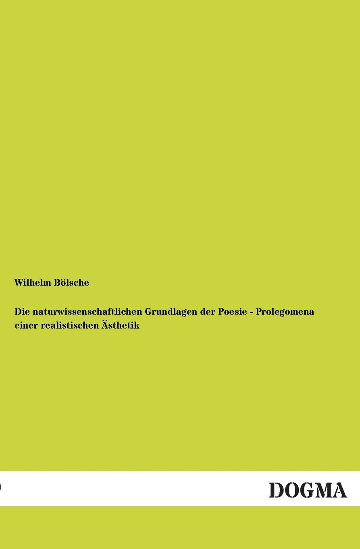 Wilhelm Bolsche Die Naturwissenschaftlichen Grundlagen Der Poesie - Prolegomena Einer Realistischen Asthetik wilhelm bölsche von wundern und tieren