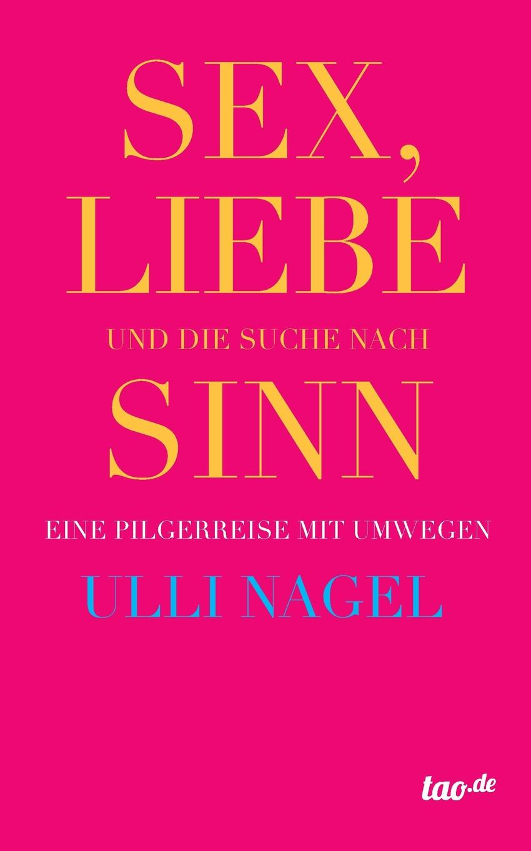 Ulli Nagel Sex, Liebe Und Die Suche Nach Sinn peep ehasalu hullu munga päevik