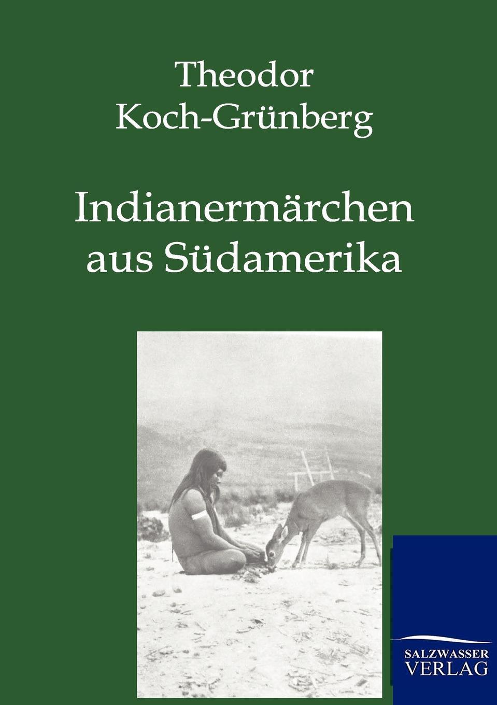 Theodor Koch-Grünberg Indianermarchen aus Sudamerika laura grünberg 21 maailmakuulsat heliloojat