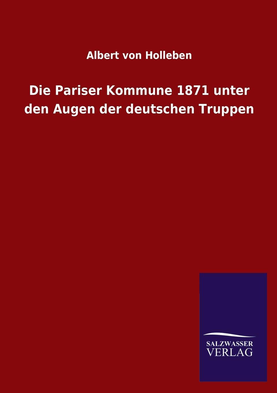 Albert von Holleben Die Pariser Kommune 1871 unter den Augen der deutschen Truppen