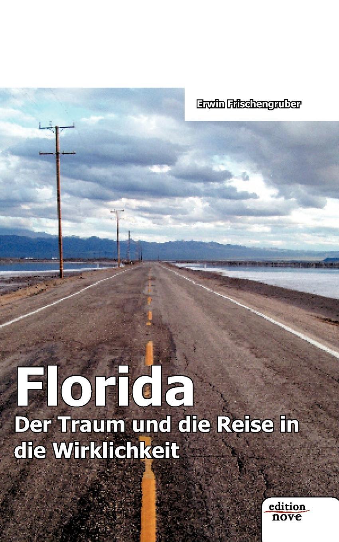 Erwin Frischengruber Florida - Der Traum Und Die Reise in Die Wirklichkeit цена
