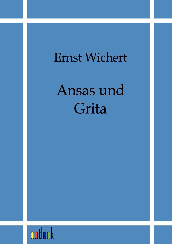 Ernst Wichert Ansas und Grita
