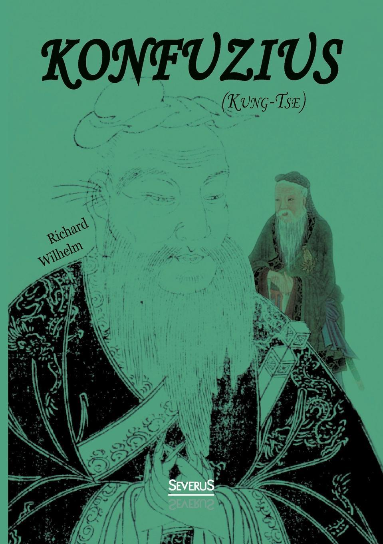Richard Wilhelm Konfuzius (Kung-Tse)