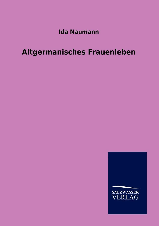 Ida Naumann Altgermanisches Frauenleben v naumann quos ego fehdebriefe wider den grafen paul hoensbroech