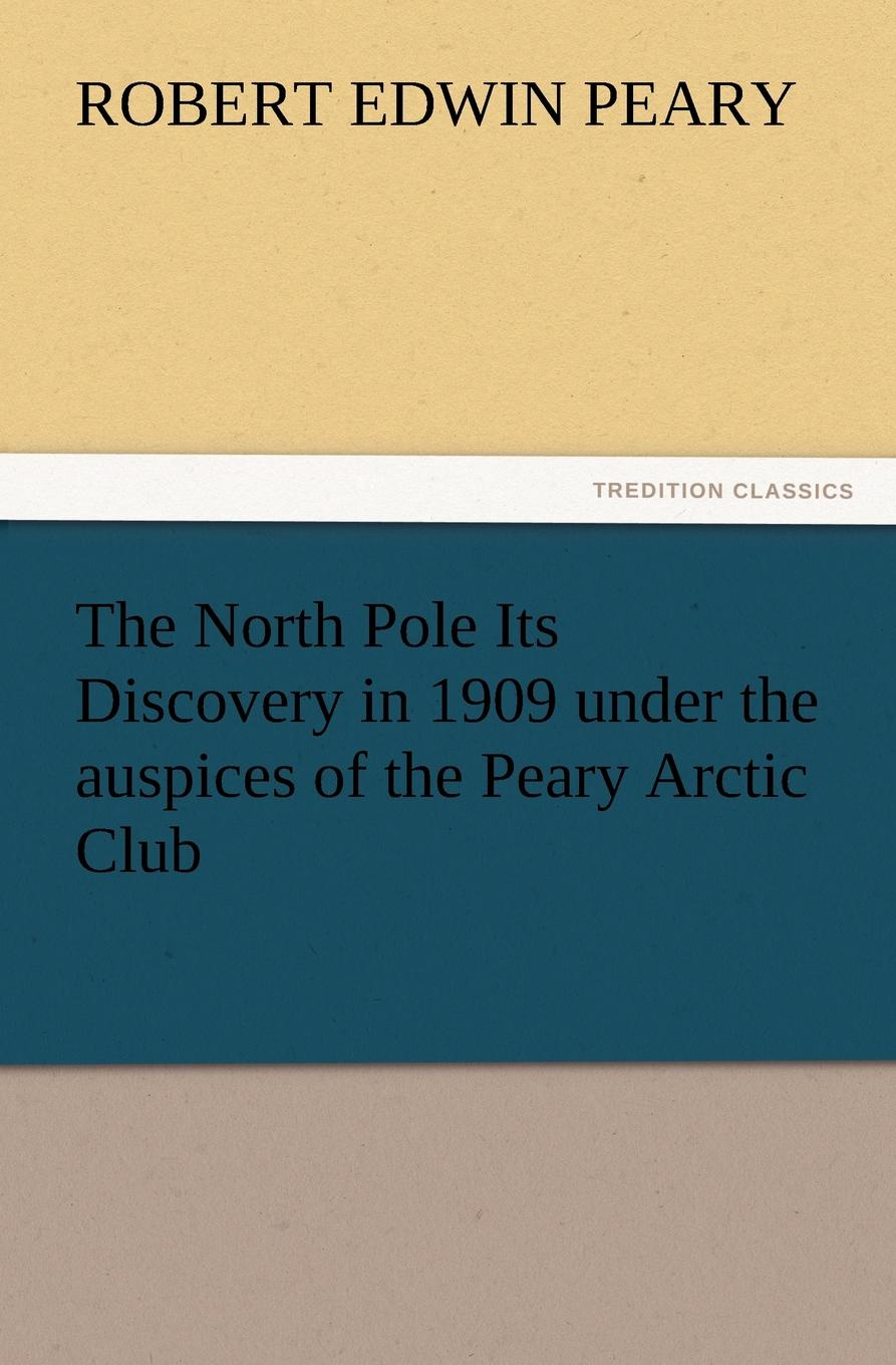 Фото Robert E. Peary The North Pole Its Discovery in 1909 Under the Auspices of the Peary Arctic Club
