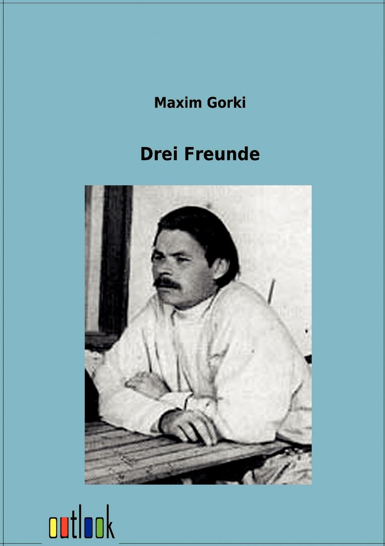 Maxim Gorki Drei Menschen maxim 10 8