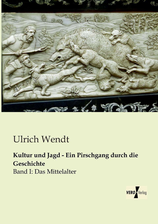 Ulrich Wendt Kultur Und Jagd - Ein Pirschgang Durch Die Geschichte