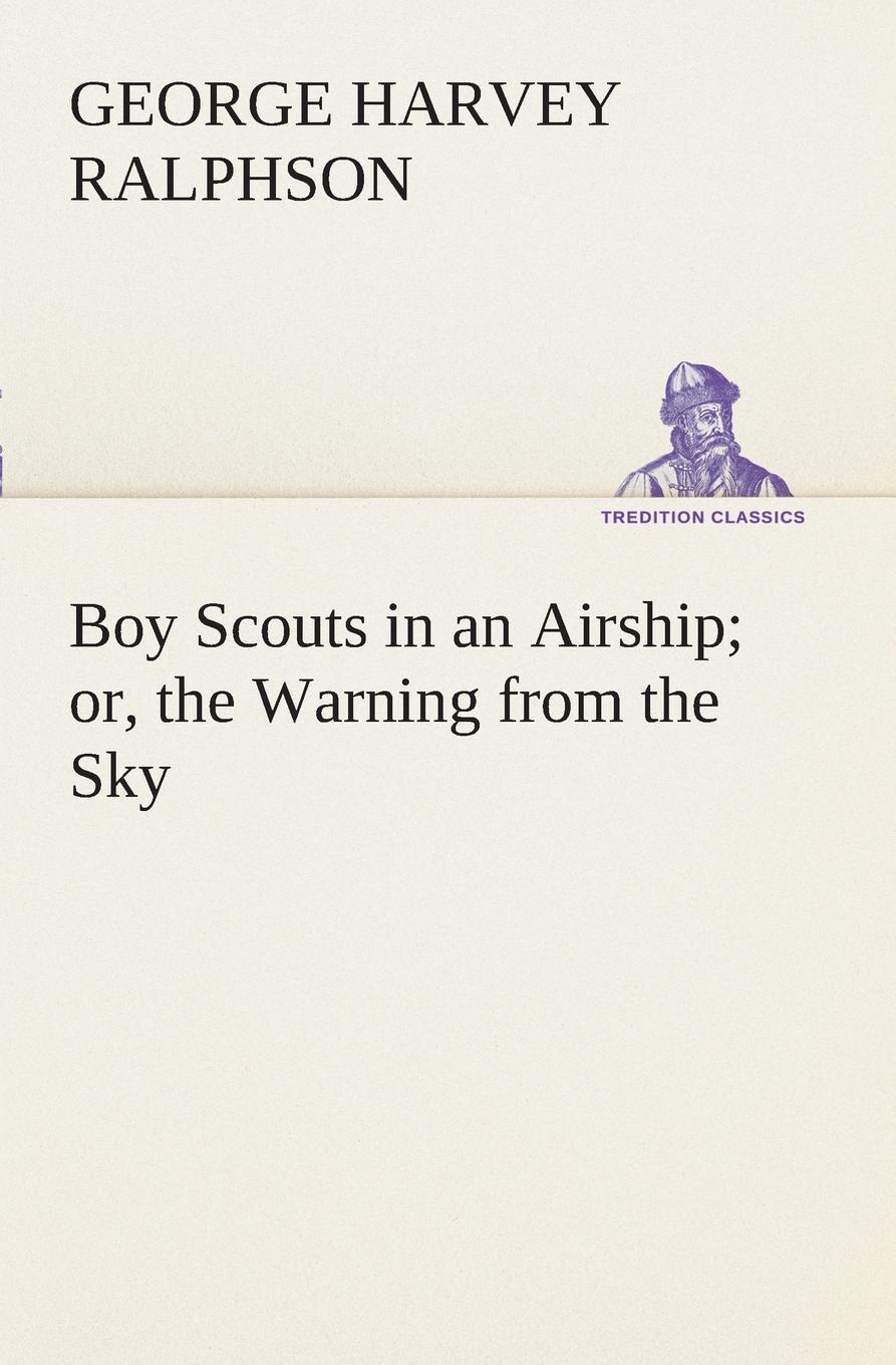 G. Harvey (George Harvey) Ralphson Boy Scouts in an Airship or, the Warning from the Sky ralphson george harvey boy scouts in the canal zone or the plot against uncle sam