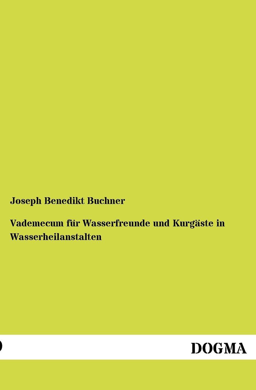 Joseph Benedikt Buchner Vademecum Fur Wasserfreunde Und Kurg Ste in Wasserheilanstalten dennis buchner islamischer extremismus in deutschland und seine bekampfung nach dem 11 september