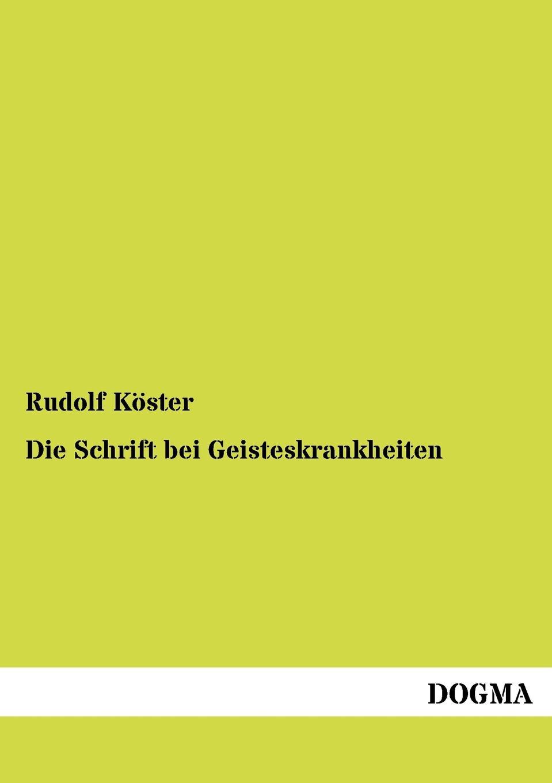 Rudolf Köster Die Schrift bei Geisteskrankheiten rudolf wölffel gleich und anklange bei aeschylus classic reprint