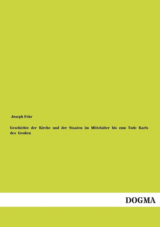 Joseph Fehr Geschichte Der Kirche Und Der Staaten Im Mittelalter Bis Zum Tode Karls Des Grossen joseph fr michaud geschichte der kreuzzuge band 7