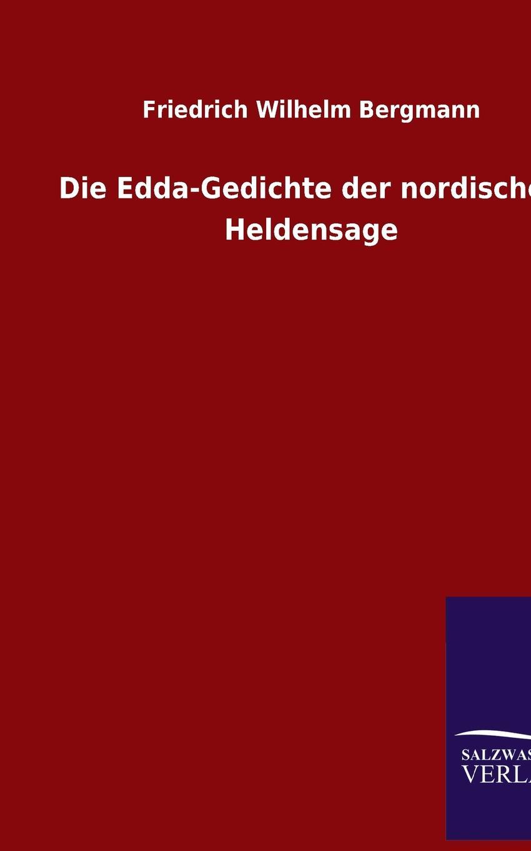 Friedrich Wilhelm Bergmann Die Edda-Gedichte Der Nordischen Heldensage friedrich von canitz des freyherrn von canitz gedichte