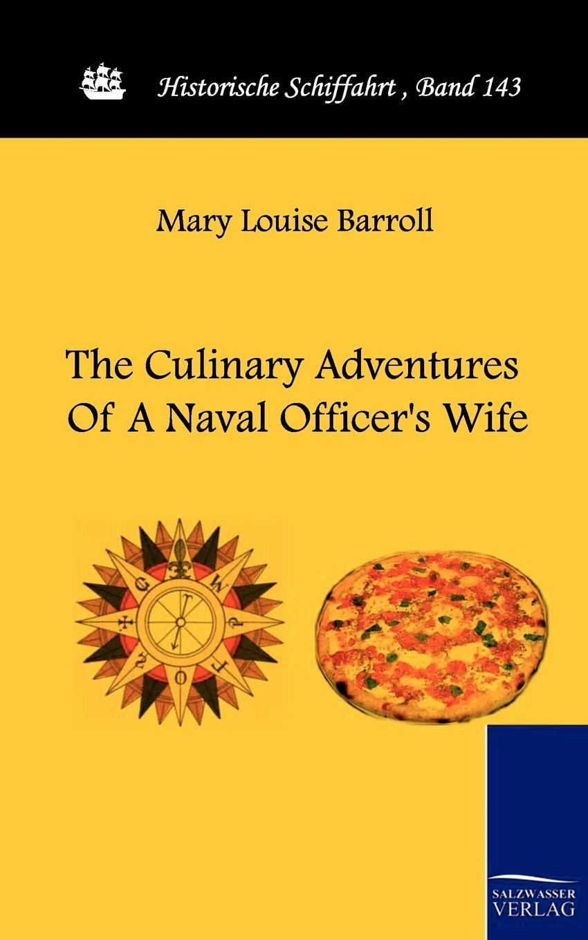 Mary Louise Barroll The Culinary Adventures of a Naval Officer.s Wife mary leo a pinch of cool