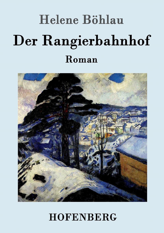Helene Böhlau Der Rangierbahnhof helene böhlau halbtier roman