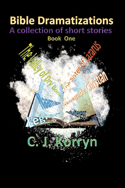 C. J. Korryn Bible Dramatizations. A Collection of Short Stories c j korryn bible dramatizations a collection of short stories