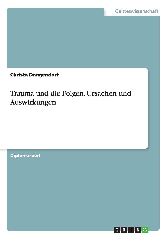 Christa Dangendorf Trauma und die Folgen. Ursachen und Auswirkungen nadine kraushaar borderline ursachen folgen und auswirkungen diagnostischer zuordnung