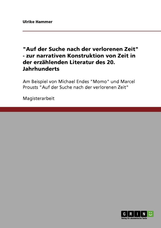 Ulrike Hammer Auf der Suche nach der verlorenen Zeit - zur narrativen Konstruktion von Zeit in der erzahlenden Literatur des 20. Jahrhunderts louisa van der does zeichen der zeit zur symbolik der volkischen bewegung