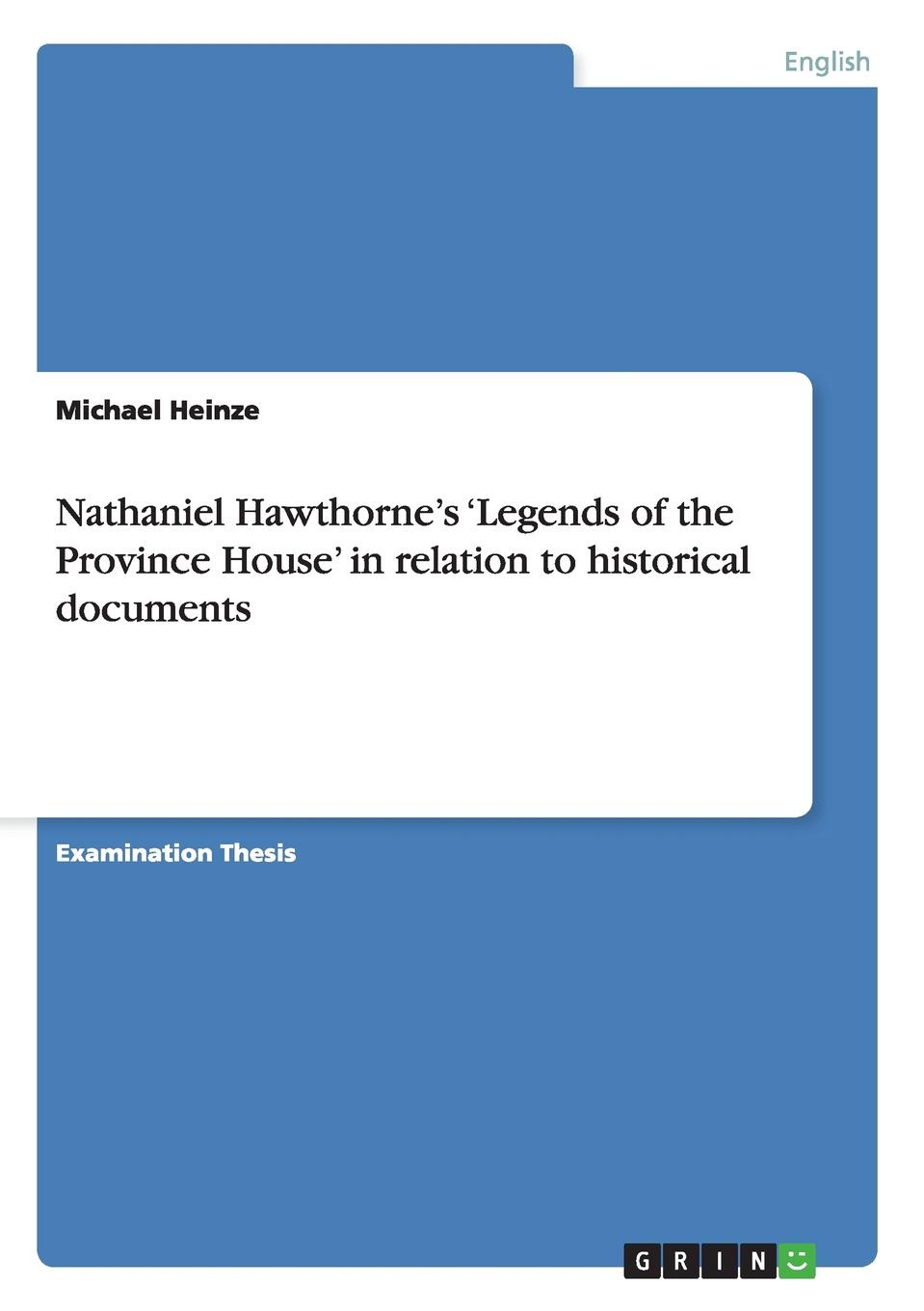 Michael Heinze Nathaniel Hawthorne.s .Legends of the Province House. in relation to historical documents legends and tales of the american west