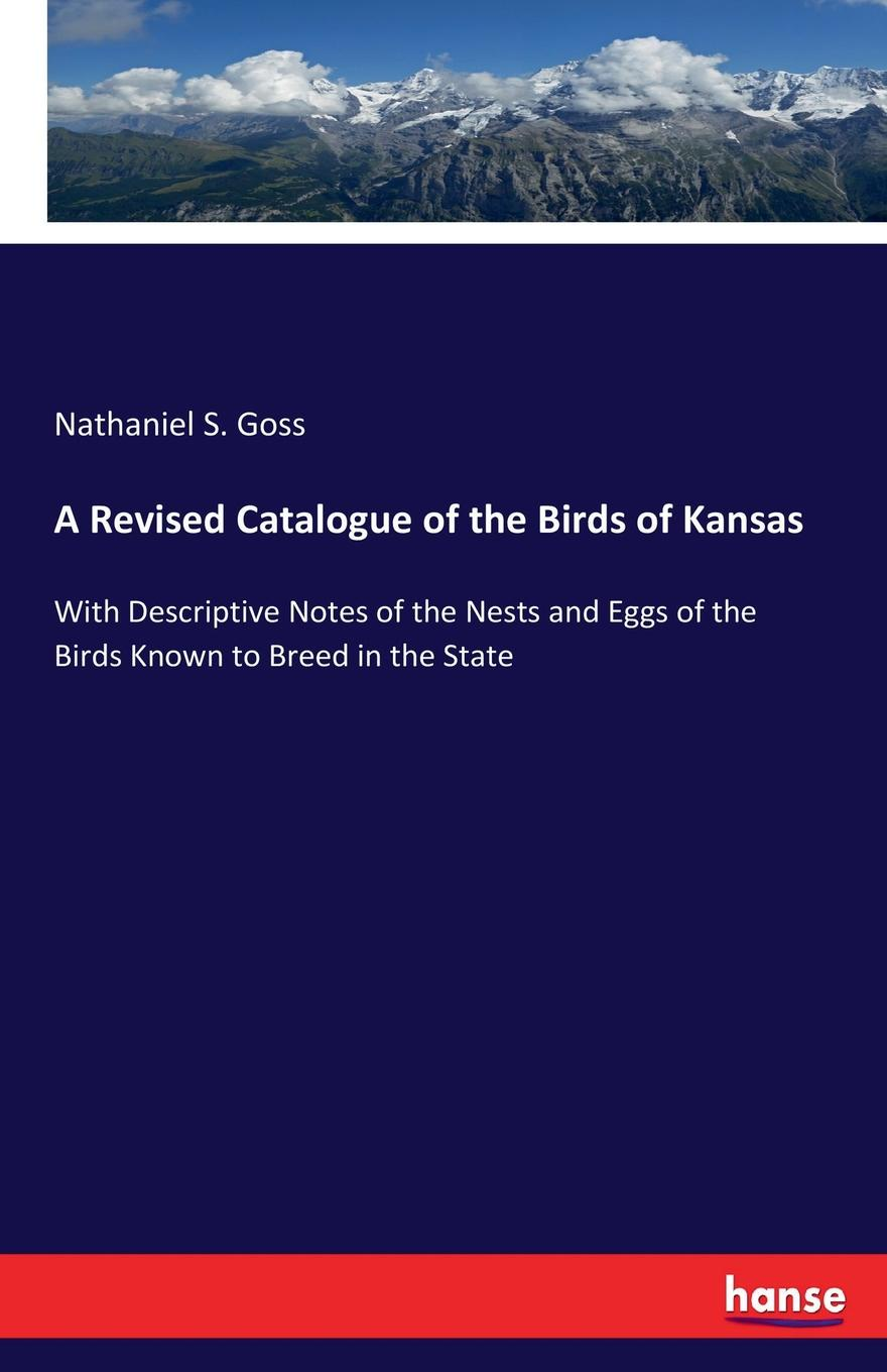 Nathaniel S. Goss A Revised Catalogue of the Birds of Kansas birds the art of ornithology