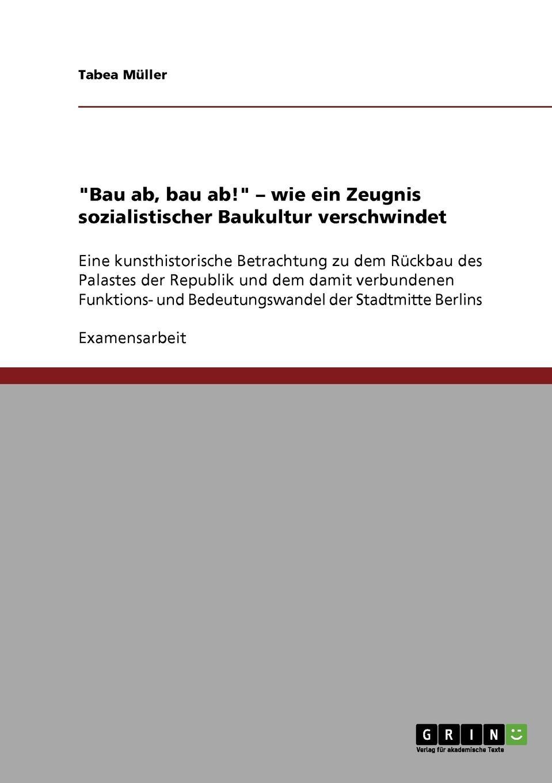 """Tabea Müller. """"Bau ab, bau ab."""" - wie ein Zeugnis sozialistischer Baukultur verschwindet"""
