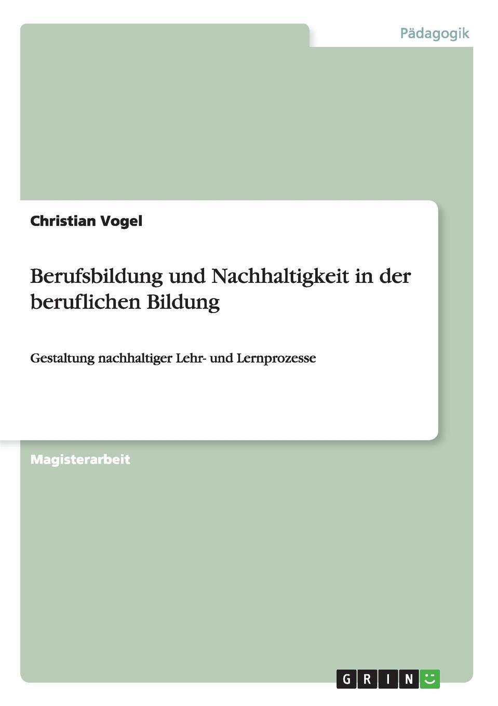 Christian Vogel Berufsbildung und Nachhaltigkeit in der beruflichen Bildung lars paschold asthetische nachhaltigkeitsbildung uber den beitrag der theaterpadagogik zur bildung fur nachhaltige entwicklung
