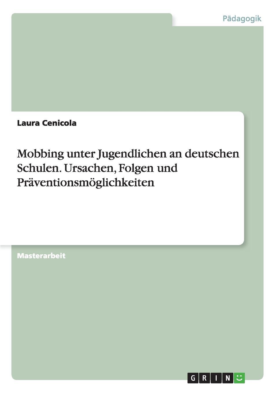 Laura Cenicola Mobbing unter Jugendlichen an deutschen Schulen. Ursachen, Folgen und Praventionsmoglichkeiten marc rohde bullying als gewaltphanomen an schulen