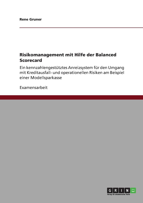Risikomanagement mit Hilfe der Balanced Scorecard Examensarbeit aus dem Jahr 2011 im Fachbereich BWL - Bank, BР?rse...