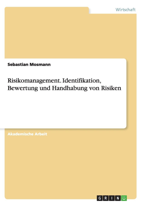 Risikomanagement. Identifikation, Bewertung und Handhabung von Risiken Akademische Arbeit aus dem Jahr 2008 im Fachbereich BWL...