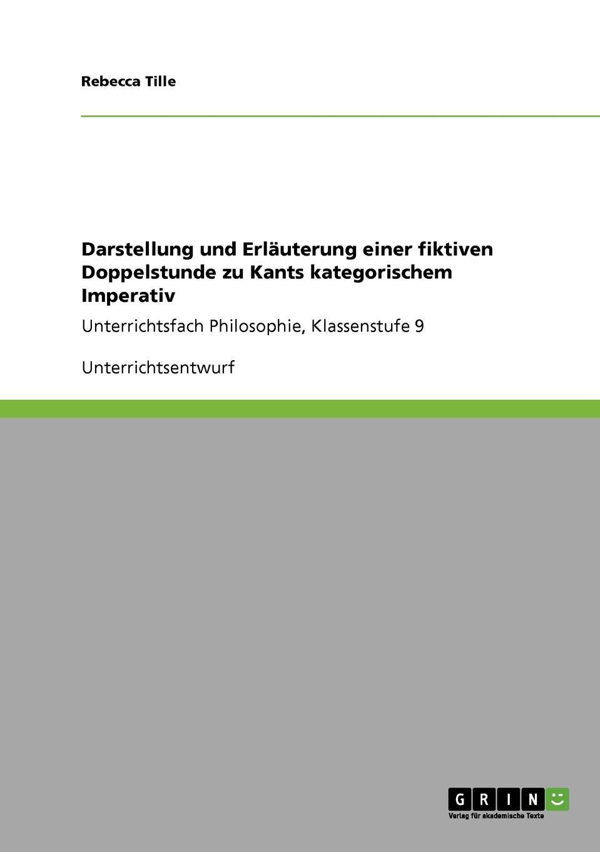 Darstellung und Erlauterung einer fiktiven Doppelstunde zu Kants kategorischem Imperativ