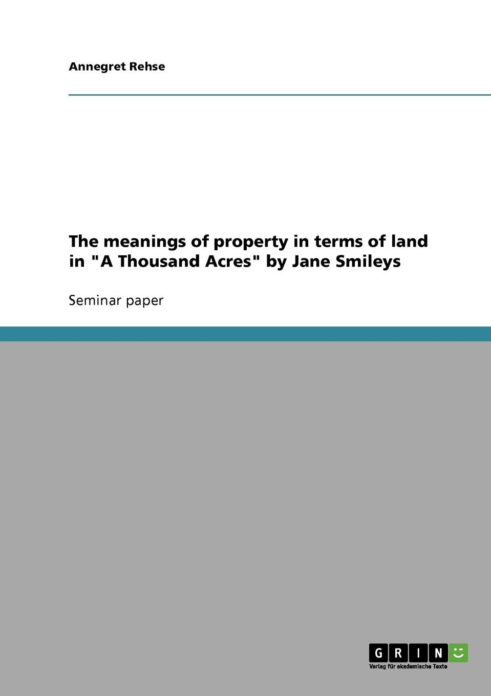 Annegret Rehse The meanings of property in terms of land in A Thousand Acres by Jane Smileys acres of diamonds