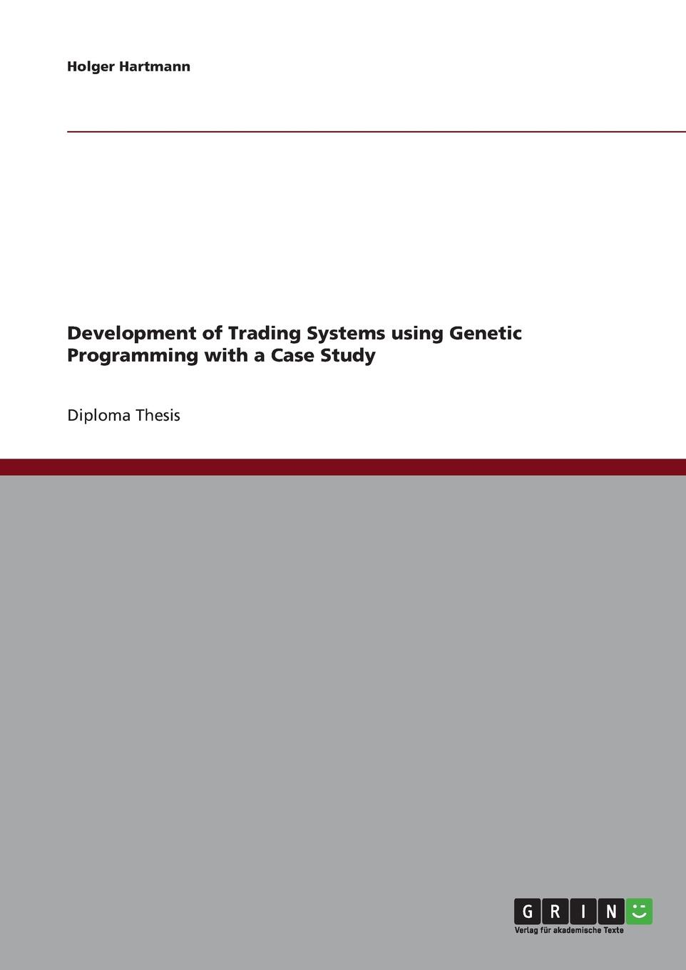 Holger Hartmann Development of Trading Systems using Genetic Programming with a Case Study george pruitt building winning trading systems with tradestation