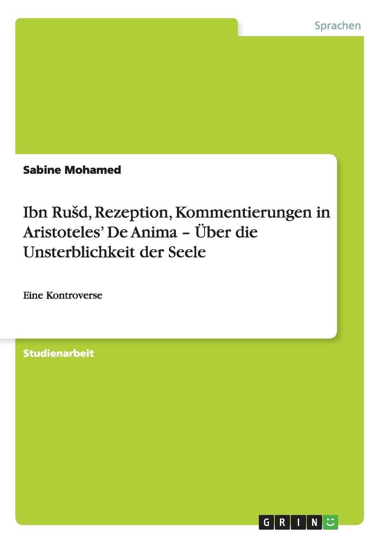 Sabine Mohamed Ibn Rusd, Rezeption, Kommentierungen in Aristoteles. De Anima - Uber die Unsterblichkeit der Seele недорого