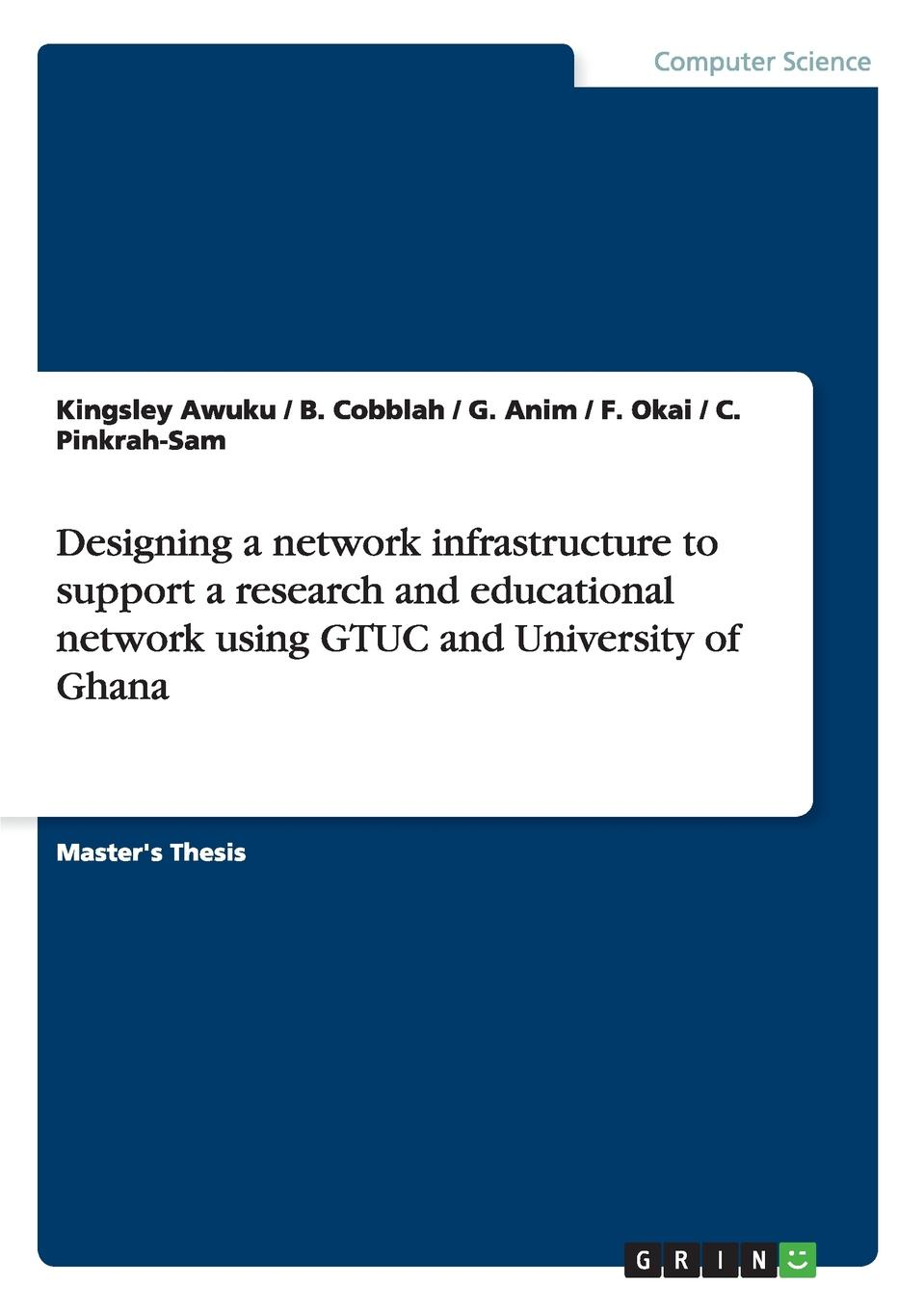 Kingsley Awuku, B. Cobblah, G. Anim Designing a network infrastructure to support a research and educational network using GTUC and University of Ghana ghana departm university of cape coast journal of integrative humanism vol 5 no 1
