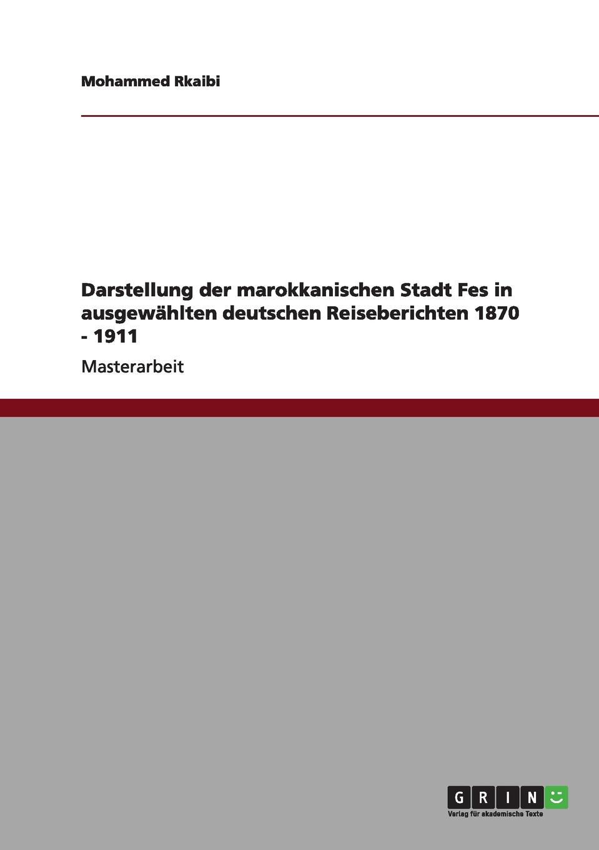 Darstellung der marokkanischen Stadt Fes in ausgewahlten deutschen Reiseberichten 1870 - 1911
