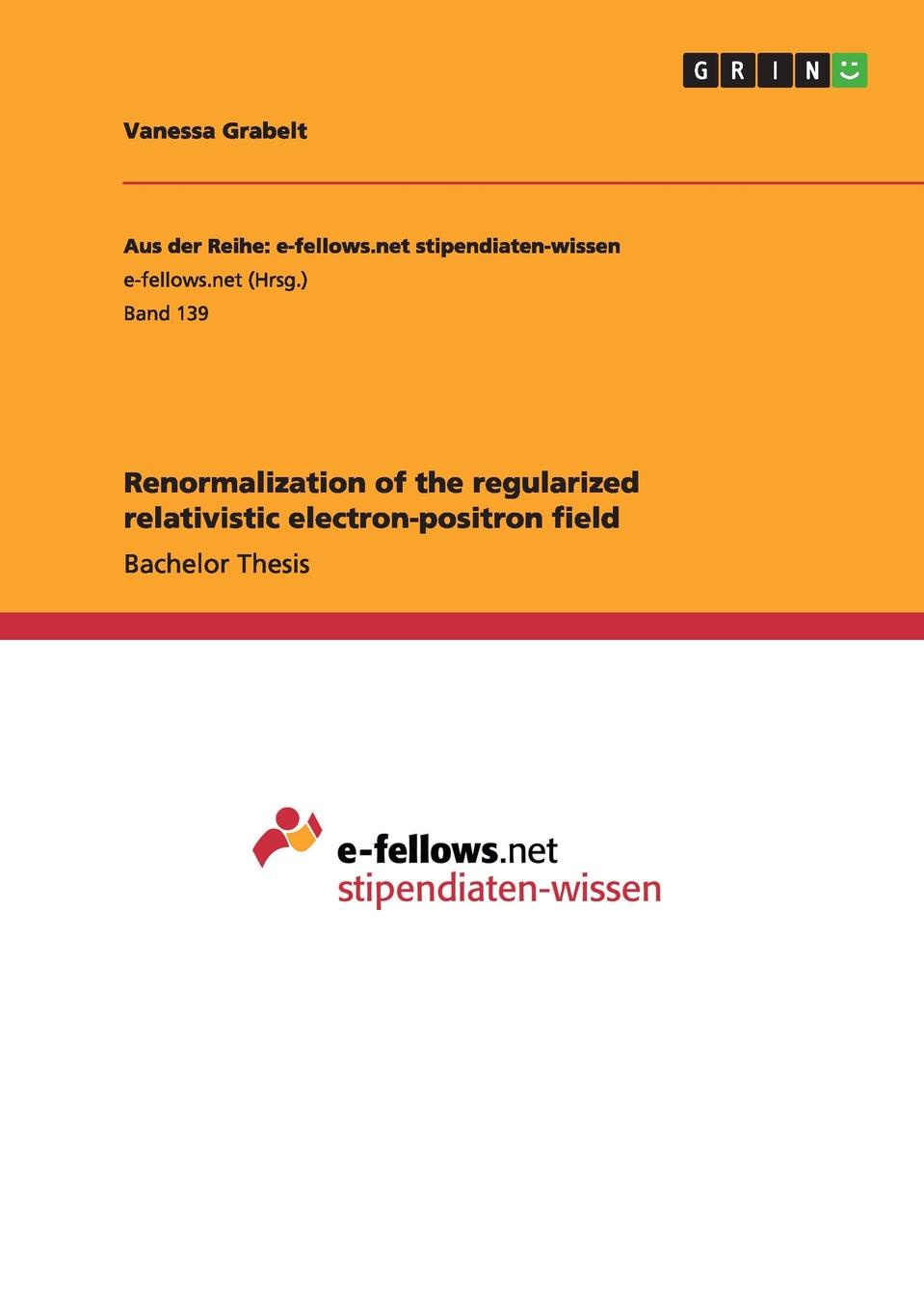 Vanessa Grabelt Renormalization of the regularized relativistic electron-positron field biplab ghosh quantum entanglement and its characteristics in cavity qed