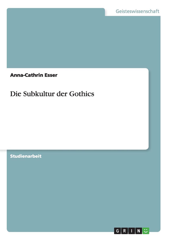 Anna-Cathrin Esser Die Subkultur der Gothics jörg eckert was geschieht beim sterben betrachtung eines tabuthemas unserer gesellschaft