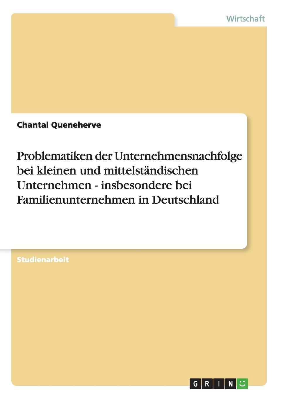 Chantal Queneherve Problematiken der Unternehmensnachfolge bei KMU und Familienunternehmen in Deutschland roland hirn unternehmensnachfolge im handwerk probleme des generationenwechsels