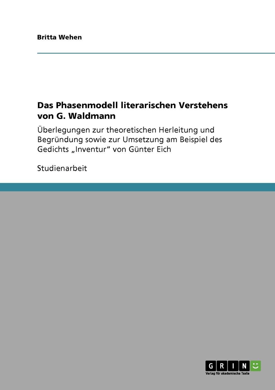Britta Wehen Das Phasenmodell literarischen Verstehens von G. Waldmann marie h eine schulerorientierte evaluation des handlungs und projektorientierten deutschliteraturunterrichts