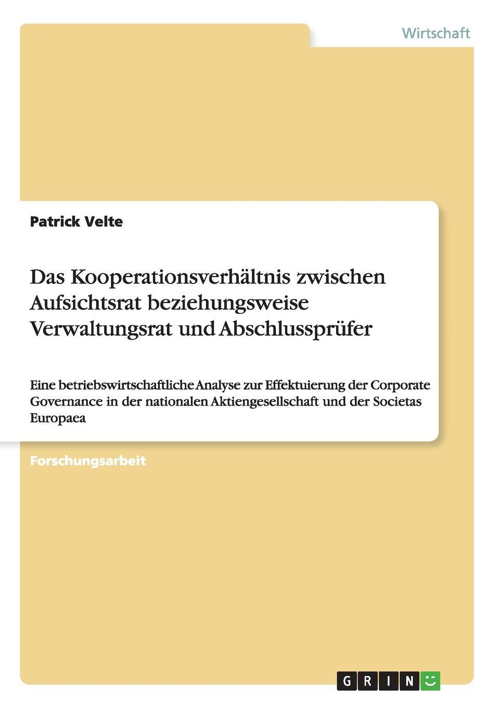 Das Kooperationsverhaltnis zwischen Aufsichtsrat beziehungsweise Verwaltungsrat und Abschlussprufer Forschungsarbeit aus dem Jahr 2009 im Fachbereich BWL - Allgemeines...