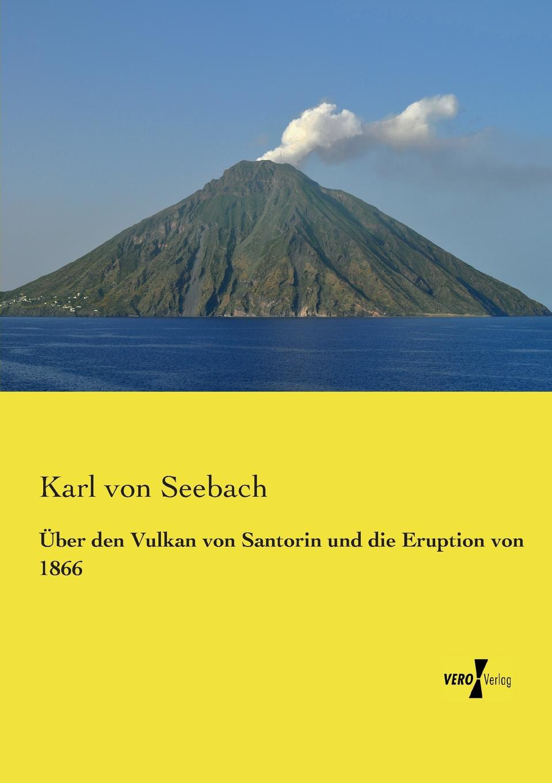 Karl Von Seebach Uber Den Vulkan Von Santorin Und Die Eruption Von 1866 leopold von buch geognostische beobachtungen auf reisen durch deutschland und italien