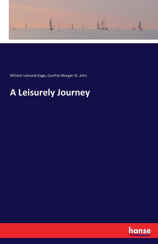 William Leonard Gage, Cynthia Morgan St. John A Leisurely Journey