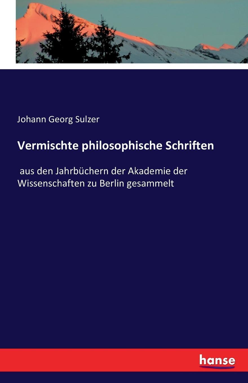Johann Georg Sulzer Vermischte philosophische Schriften christian jacob kraus vermischte schriften über staatswirtschaftliche philosophische und andere gegenstände bd 4 t 2