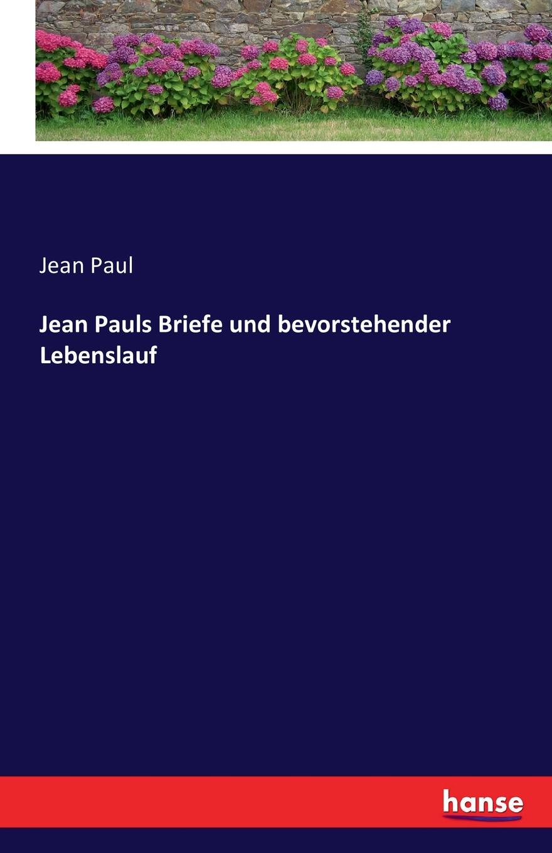 Jean Paul Jean Pauls Briefe und bevorstehender Lebenslauf jean paul jean pauls werke hrsg von paul nerrlich